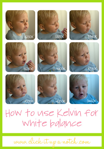 How to use Kelvin for White Balance - Click it Up a Notch